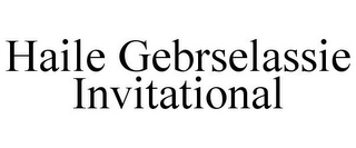 mark for HAILE GEBRSELASSIE INVITATIONAL, trademark #85628815