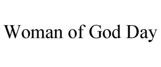 mark for WOMAN OF GOD DAY, trademark #85629045