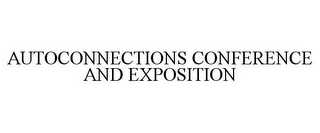 mark for AUTOCONNECTIONS CONFERENCE AND EXPOSITION, trademark #85629511