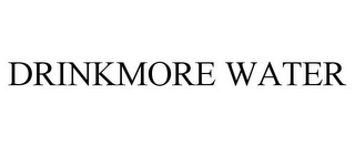 mark for DRINKMORE WATER, trademark #85629599
