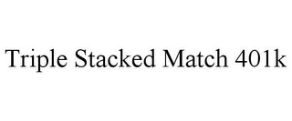 mark for TRIPLE STACKED MATCH 401K, trademark #85629743