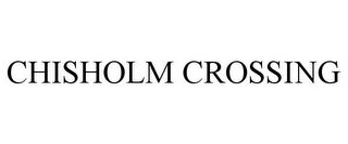 mark for CHISHOLM CROSSING, trademark #85629826