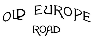 mark for OLD EUROPE ROAD, trademark #85630012