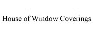 mark for HOUSE OF WINDOW COVERINGS, trademark #85630020