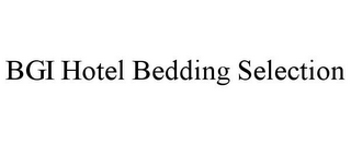 mark for BGI HOTEL BEDDING SELECTION, trademark #85630025