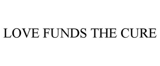 mark for LOVE FUNDS THE CURE, trademark #85630091