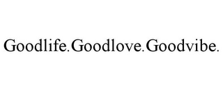 mark for GOODLIFE.GOODLOVE.GOODVIBE., trademark #85630108