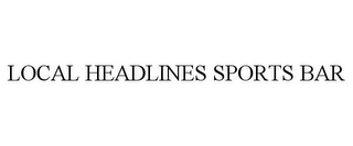 mark for LOCAL HEADLINES SPORTS BAR, trademark #85630267