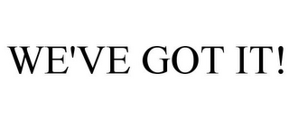 mark for WE'VE GOT IT!, trademark #85630276