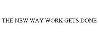 mark for THE NEW WAY WORK GETS DONE, trademark #85630464