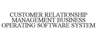 mark for CUSTOMER RELATIONSHIP MANAGEMENT BUSINESS OPERATING SOFTWARE SYSTEM, trademark #85630669