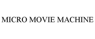 mark for MICRO MOVIE MACHINE, trademark #85630748