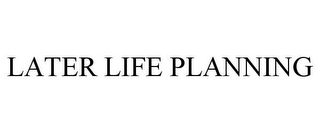 mark for LATER LIFE PLANNING, trademark #85630875