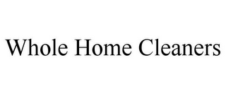 mark for WHOLE HOME CLEANERS, trademark #85631133