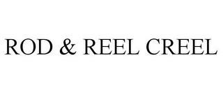 mark for ROD & REEL CREEL, trademark #85631201