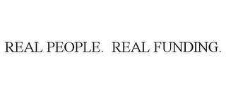mark for REAL PEOPLE. REAL FUNDING., trademark #85631466