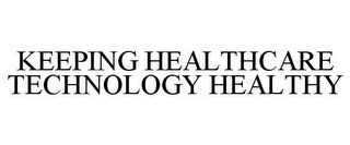 mark for KEEPING HEALTHCARE TECHNOLOGY HEALTHY, trademark #85631545