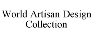 mark for WORLD ARTISAN DESIGN COLLECTION, trademark #85631569