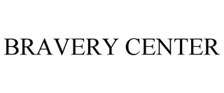 mark for BRAVERY CENTER, trademark #85631643
