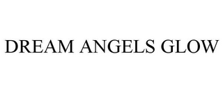 mark for DREAM ANGELS GLOW, trademark #85631659