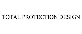 mark for TOTAL PROTECTION DESIGN, trademark #85631898