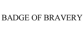 mark for BADGE OF BRAVERY, trademark #85632018