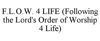 mark for F.L.O.W. 4 LIFE (FOLLOWING THE LORD'S ORDER OF WORSHIP 4 LIFE), trademark #85632264