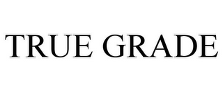 mark for TRUE GRADE, trademark #85632400
