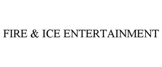 mark for FIRE & ICE ENTERTAINMENT, trademark #85632404
