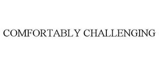 mark for COMFORTABLY CHALLENGING, trademark #85632464