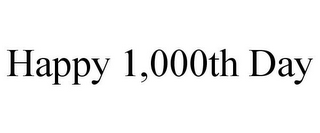 mark for HAPPY 1,000TH DAY, trademark #85632872