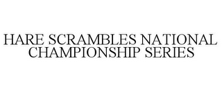 mark for HARE SCRAMBLES NATIONAL CHAMPIONSHIP SERIES, trademark #85633276