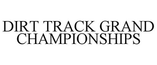 mark for DIRT TRACK GRAND CHAMPIONSHIPS, trademark #85633298