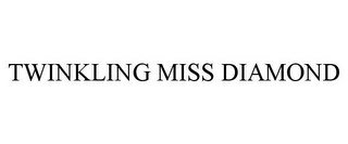 mark for TWINKLING MISS DIAMOND, trademark #85633507