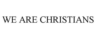 mark for WE ARE CHRISTIANS, trademark #85633786