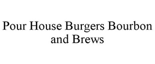 mark for POUR HOUSE BURGERS BOURBON AND BREWS, trademark #85633813