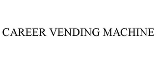 mark for CAREER VENDING MACHINE, trademark #85633880