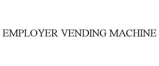 mark for EMPLOYER VENDING MACHINE, trademark #85633885