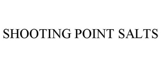 mark for SHOOTING POINT SALTS, trademark #85634290