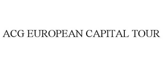 mark for ACG EUROPEAN CAPITAL TOUR, trademark #85634442