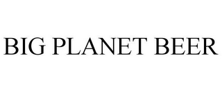 mark for BIG PLANET BEER, trademark #85634554