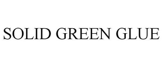 mark for SOLID GREEN GLUE, trademark #85635004
