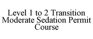 mark for LEVEL 1 TO 2 TRANSITION MODERATE SEDATION PERMIT COURSE, trademark #85635059