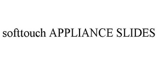 mark for SOFTTOUCH APPLIANCE SLIDES, trademark #85635094