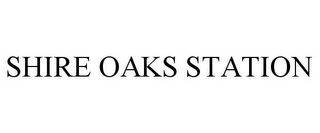 mark for SHIRE OAKS STATION, trademark #85635134