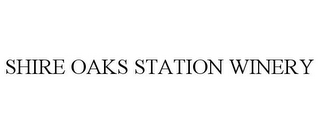 mark for SHIRE OAKS STATION WINERY, trademark #85635138
