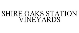 mark for SHIRE OAKS STATION VINEYARDS, trademark #85635139