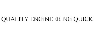 mark for QUALITY ENGINEERING QUICK, trademark #85635256