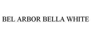 mark for BEL ARBOR BELLA WHITE, trademark #85635341