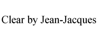mark for CLEAR BY JEAN-JACQUES, trademark #85635476